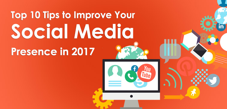 top-10 -tips-to-improve-your-socia-media-presence-in-2017