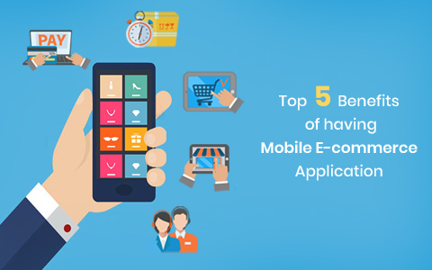 Top-5-Benefits-of-having-Mobile-E-commerce-Application