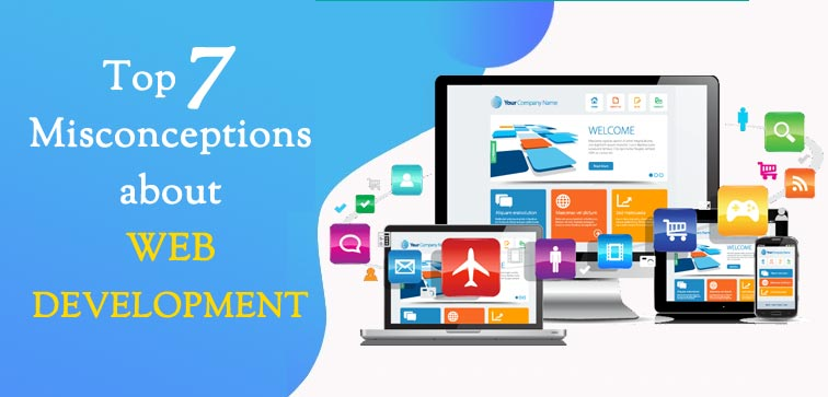 Top 7 Misconceptions about Web Development Services