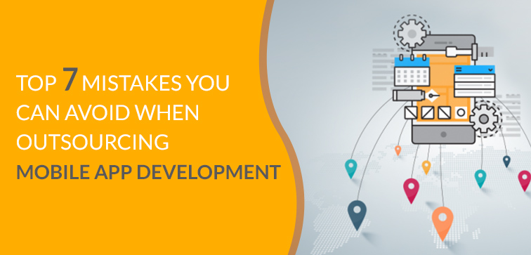 top-7-mistakes-you-can-avoid-when-outsourcing-mobile-app-development
