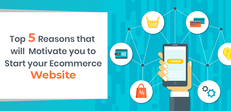 top-5-reasons-that-will-motivate-you-to-start-your-ecommerce-website