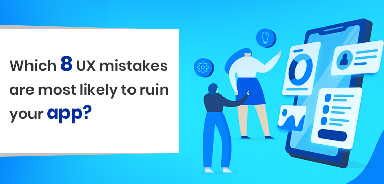 which-8-ux-mistakes-are-most-likely-to-ruin-your-app