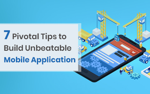 7-pivotal-tips-to-build-unbeatable-mobile-application