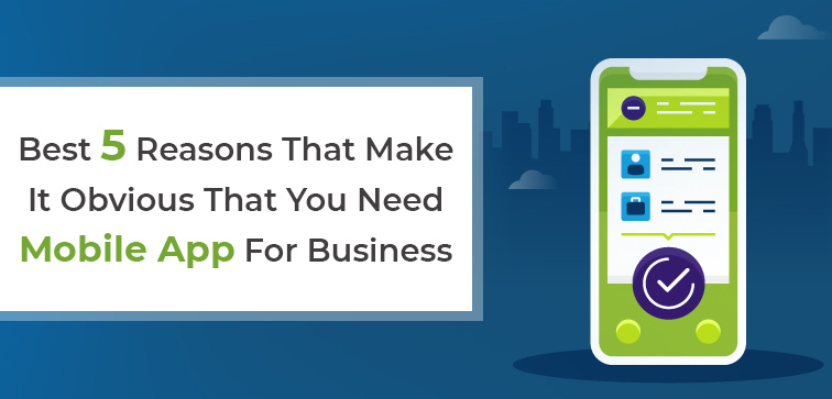 best-5-reasons-that-make-it-obvious-that-you-need-mobile-app-for-business
