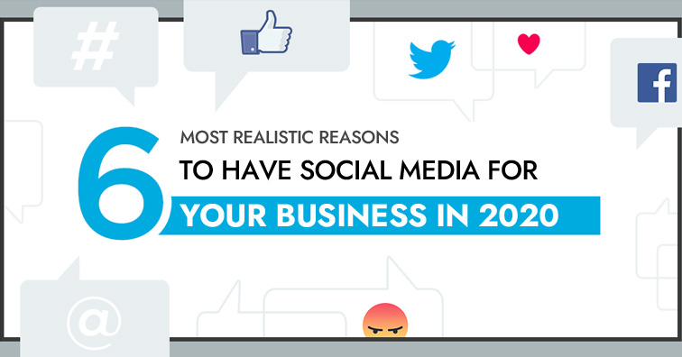 6-most-realistic-reasons-to-have-social-media-for-your-business-in-2020