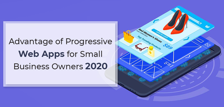 advantage-of-progressive-web-apps-for-small-business-owners-2020