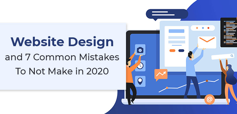 website-design-and-7-common-mistakes-to-not-make-in-2020part-i