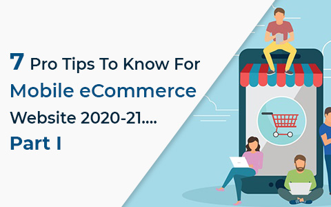 7-pro-tips-to-know-for-mobile-ecommerce-website-2020-21-part-i