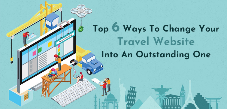 top-6-ways-to-change-your-travel-website-into-an-outstanding-one