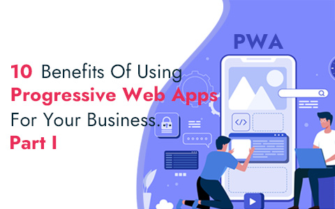 10-benefits-of-using-progressive-web-apps-for-your-business-part-i