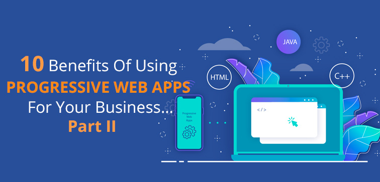 10-benefits-of-using-progressive-web-apps-for-your-business-part-ii