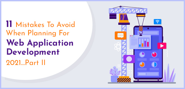 11-mistakes-to-avoid-when-planning-for-web-application-development-2021-part-ii