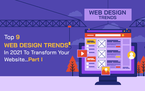 top-9-web-design-trends-in-2021-to-transform-your-website-part-i