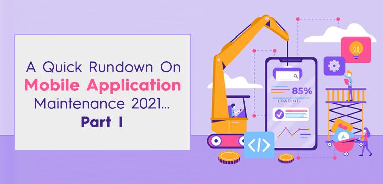 a-quick-rundown-on-mobile-application-maintenance-2021-part-i