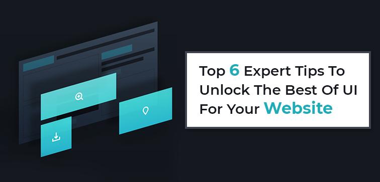 top-6-expert-tips-to-unlock-the-best-of-ui-for-your-website