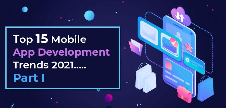 top-15-mobile-app-development-trends-2021-part-i