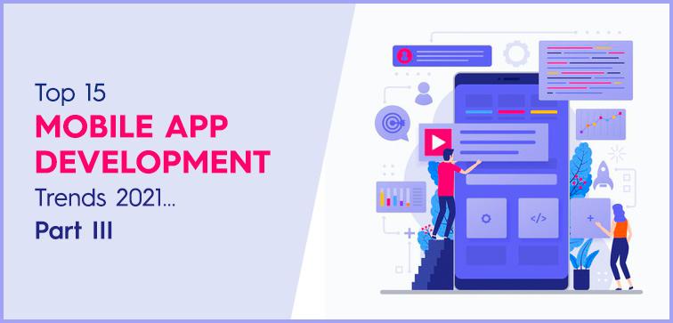 top-15-mobile-app-development-trends-2021-part-iii