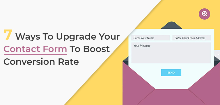 7-ways-to-upgrade-your-contact-form-to-boost-conversion-rate