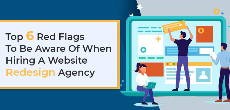 top-6-red-flags-to-be-aware-of-when-hiring-a-website-redesign-agency