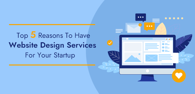 top-5-reasons-to-have-website-design-service-for-your-start-up